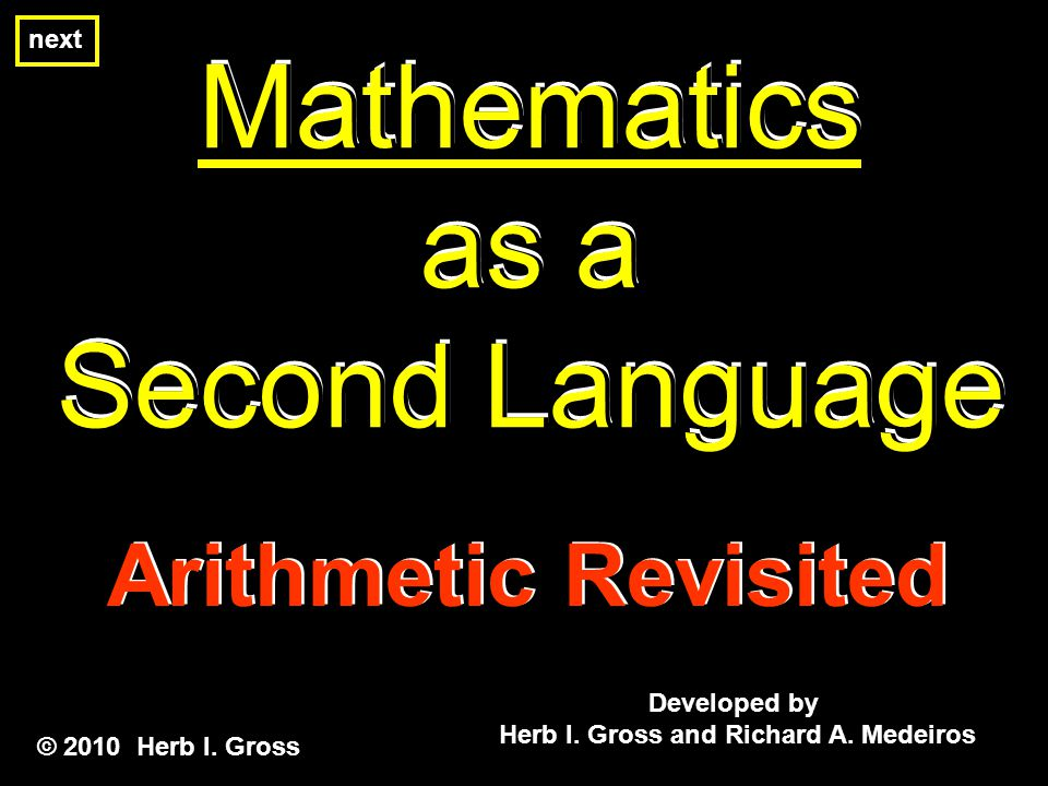 Mathematics as a Second Language Mathematics as a Second Language Mathematics as a Second Language Developed by Herb I.