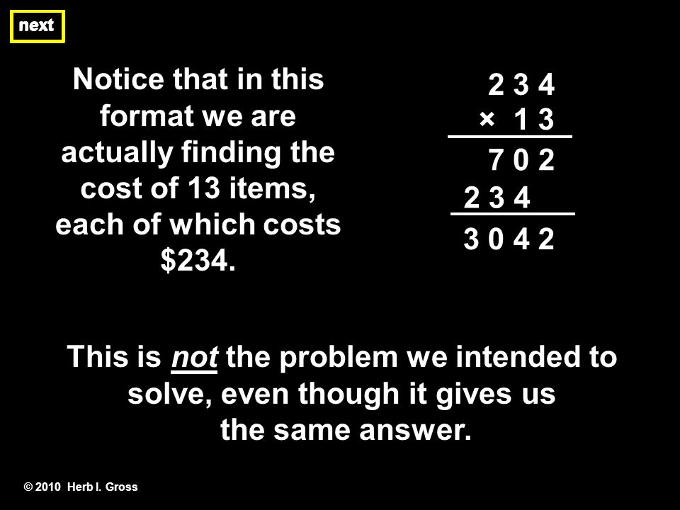 next Notice that in this format we are actually finding the cost of 13 items, each of which costs $234.