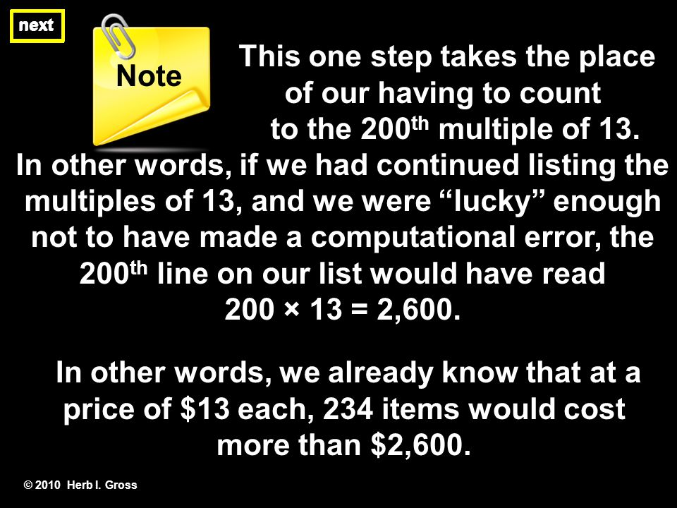 next By similar reasoning, the fact that 13 × 3 = 39 tells us that 300 × 13 = 3,900.