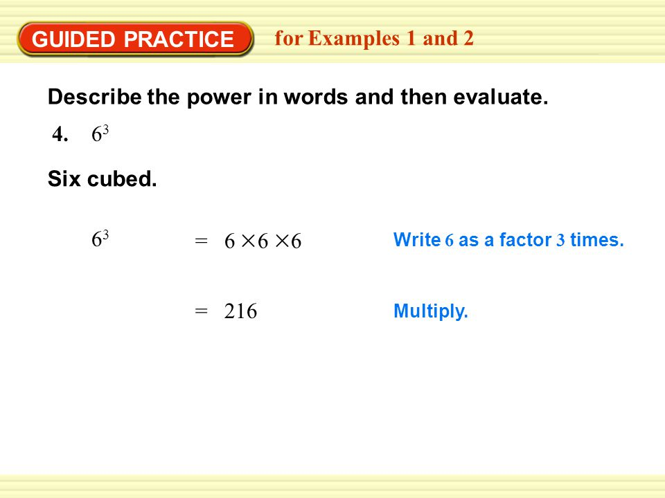 EXAMPLE 2 = 32 Write 2 as a factor 5 times.Multiply.