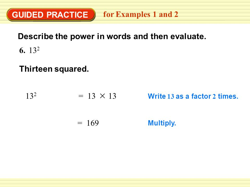 EXAMPLE 2 Thirteen squared. = 169 Write 13 as a factor 2 times.