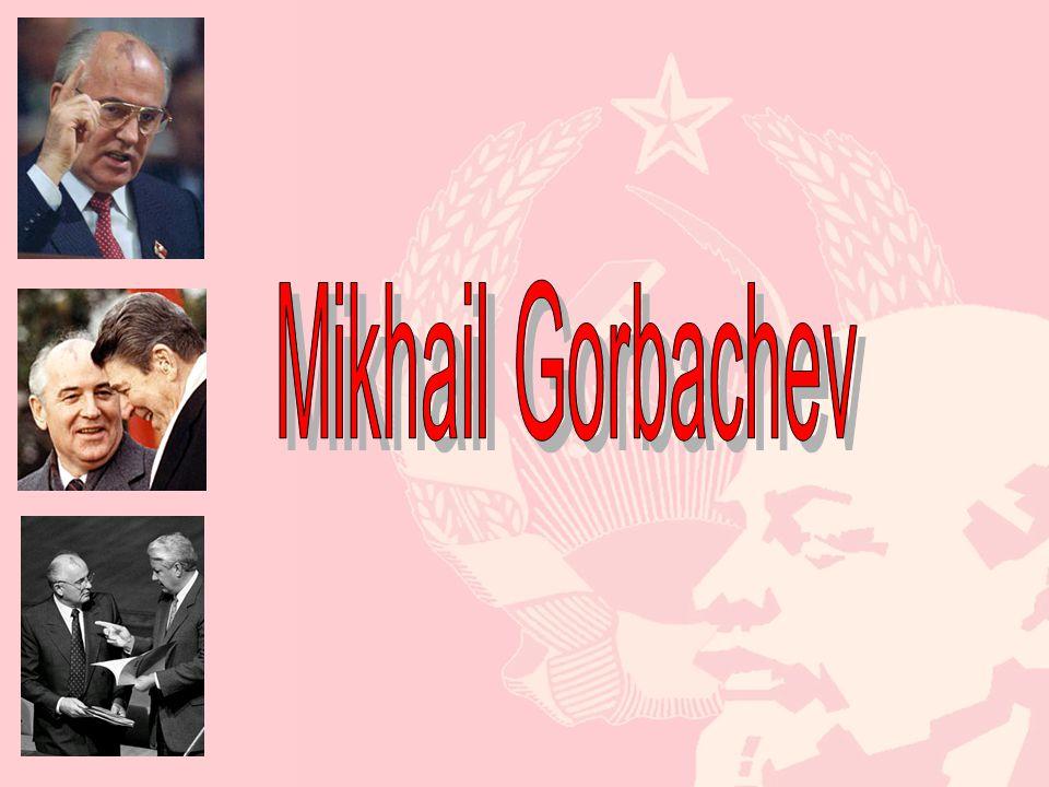Who was Mikhail Gorbachev.