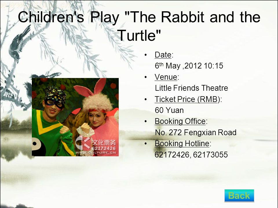 Children s Play The Rabbit and the Turtle Date: 6 th May,2012 10:15 Venue: Little Friends Theatre Ticket Price (RMB): 60 Yuan Booking Office: No.