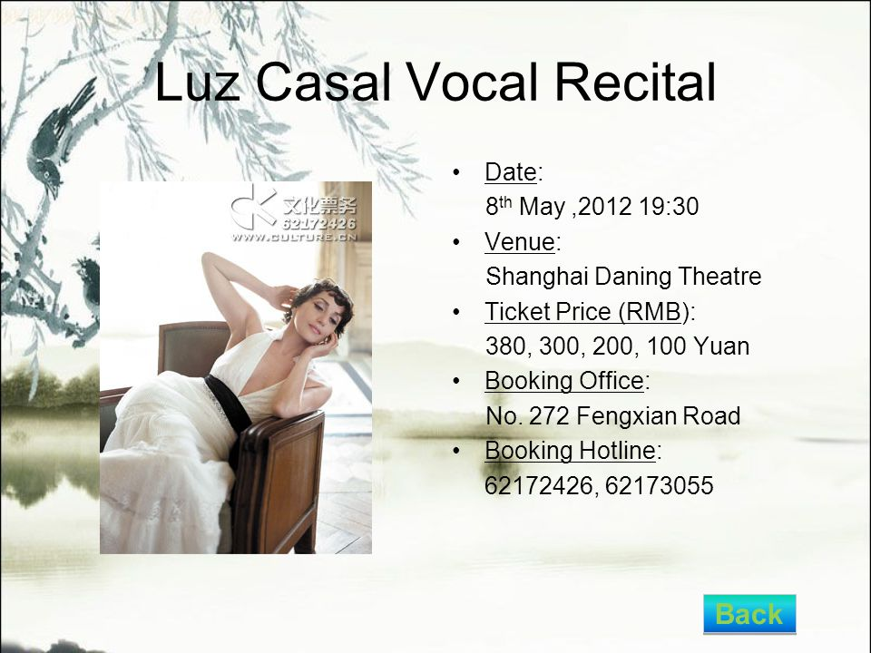 Luz Casal Vocal Recital Date: 8 th May,2012 19:30 Venue: Shanghai Daning Theatre Ticket Price (RMB): 380, 300, 200, 100 Yuan Booking Office: No.
