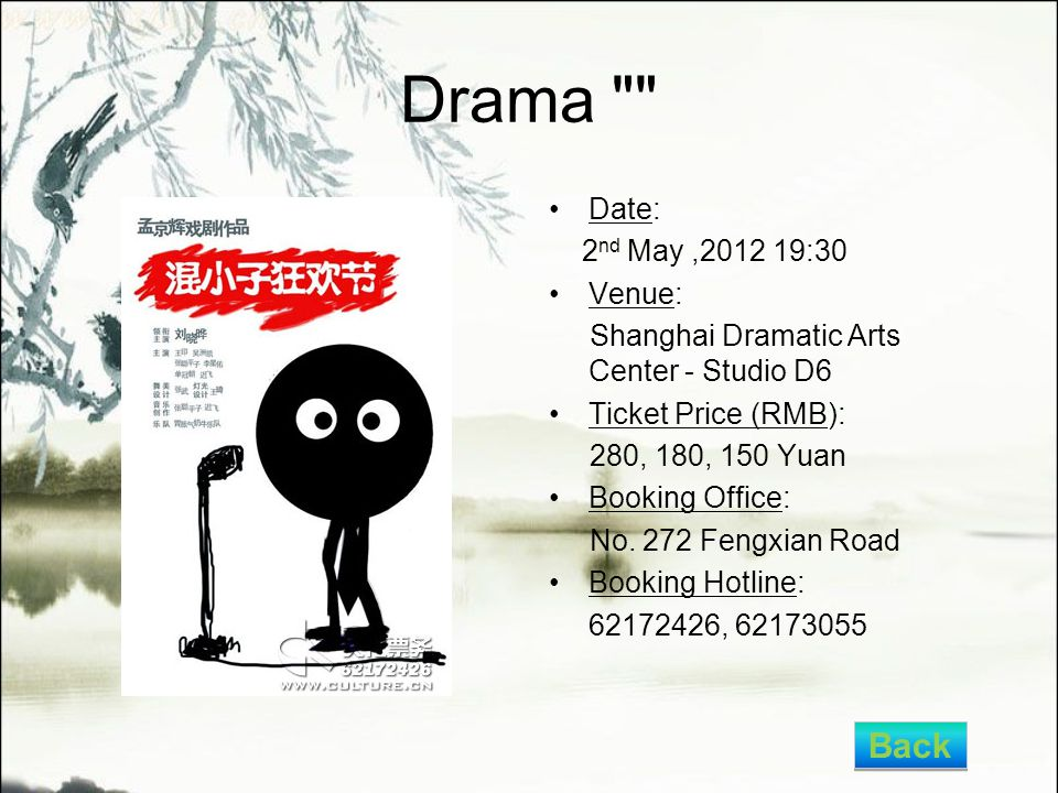Drama Date: 2 nd May,2012 19:30 Venue: Shanghai Dramatic Arts Center - Studio D6 Ticket Price (RMB): 280, 180, 150 Yuan Booking Office: No.