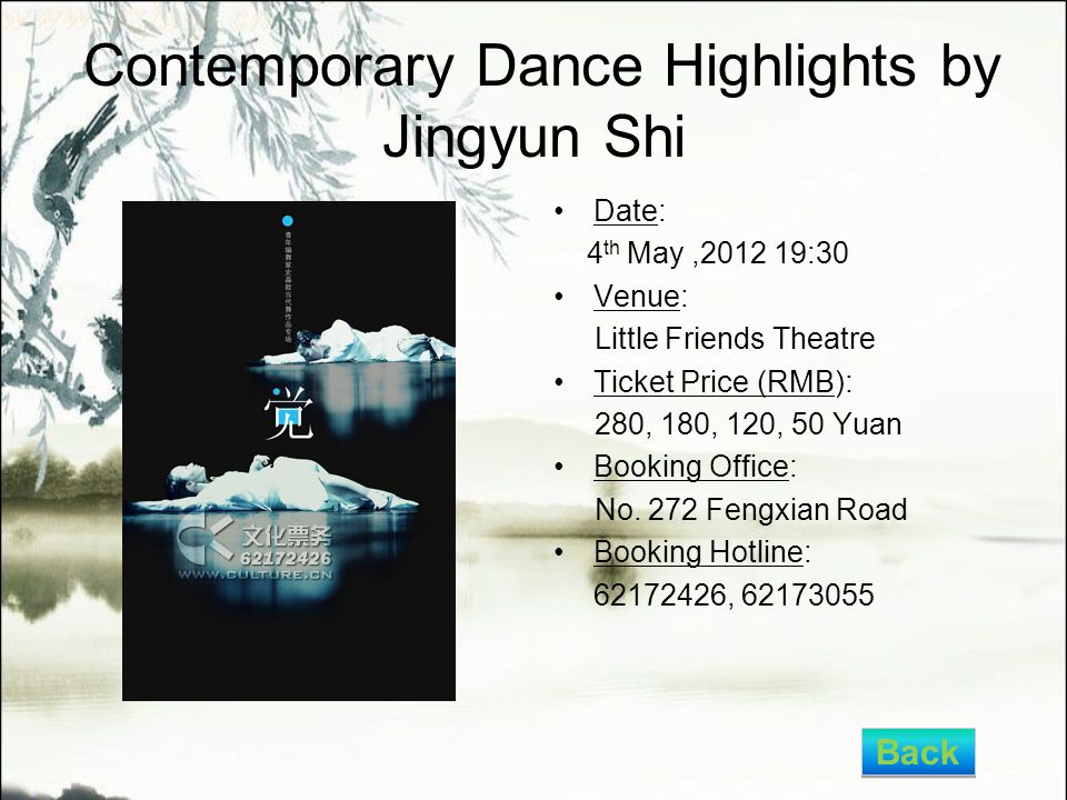 Contemporary Dance Highlights by Jingyun Shi Date: 4 th May,2012 19:30 Venue: Little Friends Theatre Ticket Price (RMB): 280, 180, 120, 50 Yuan Booking Office: No.