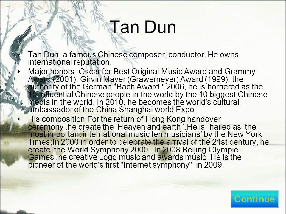 Tan Dun Tan Dun, a famous Chinese composer, conductor.
