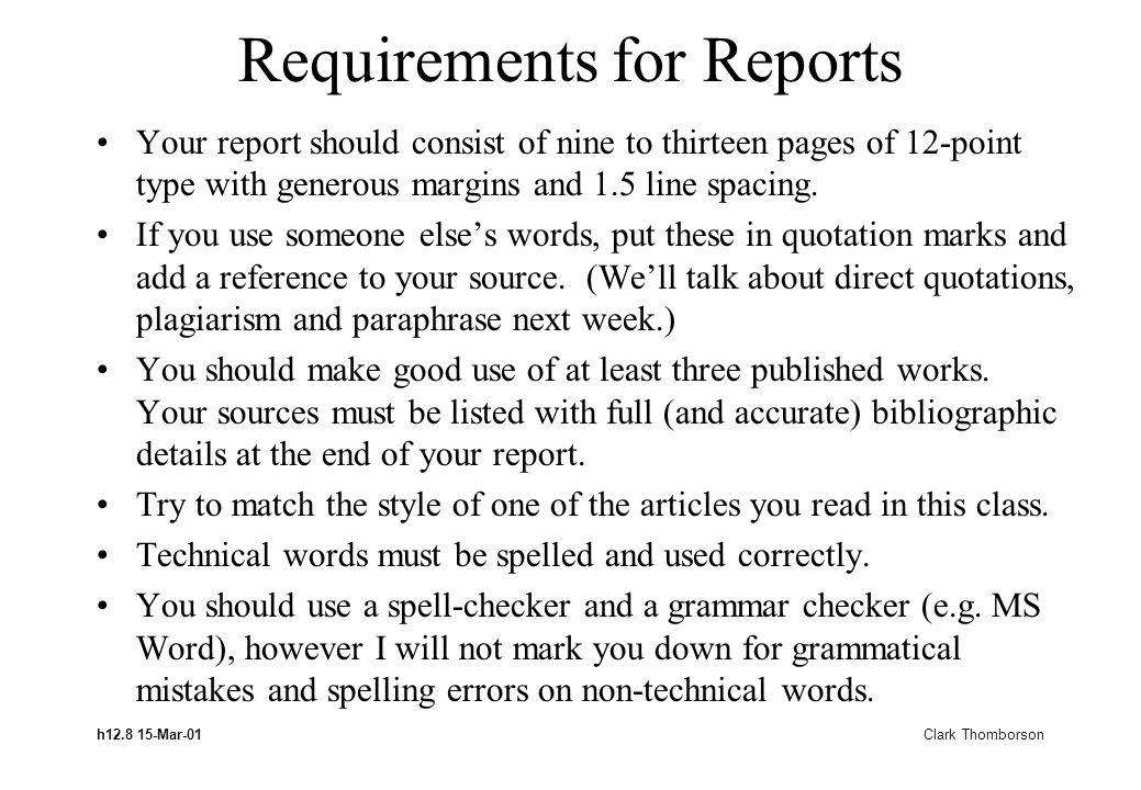 h12.8 15-Mar-01 Clark Thomborson Requirements for Reports Your report should consist of nine to thirteen pages of 12-point type with generous margins