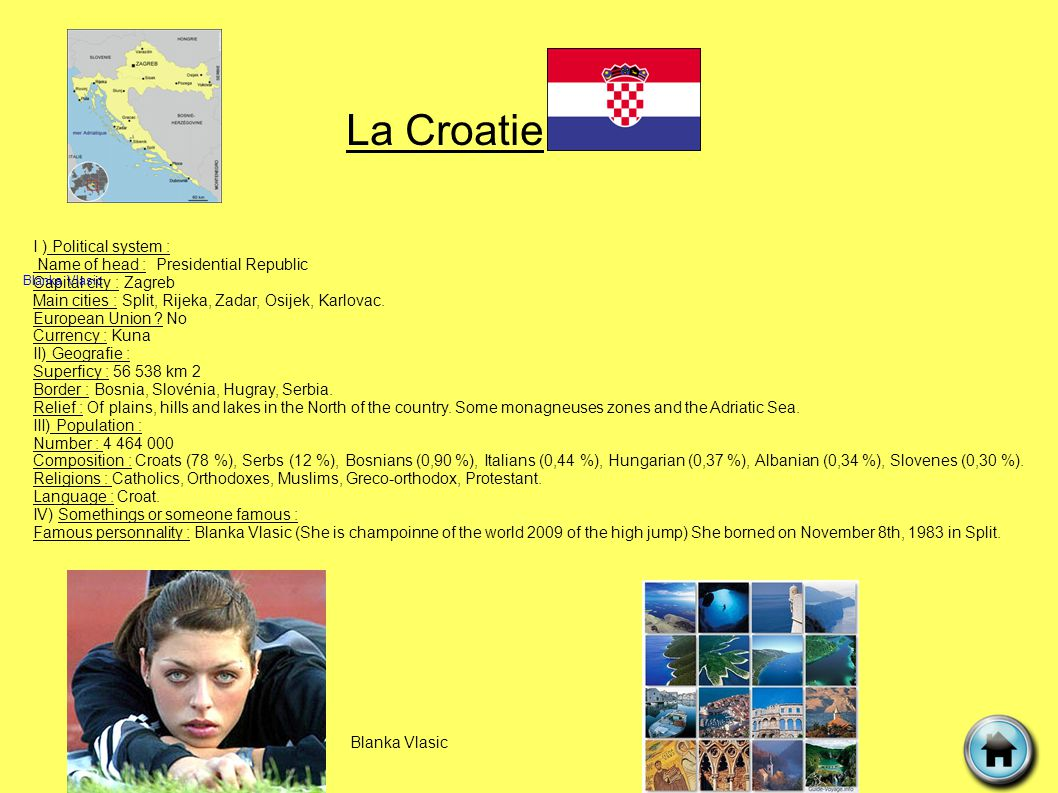 La Croatie I ) Political system : Name of head : Presidential Republic Capital city : Zagreb Main cities : Split, Rijeka, Zadar, Osijek, Karlovac.