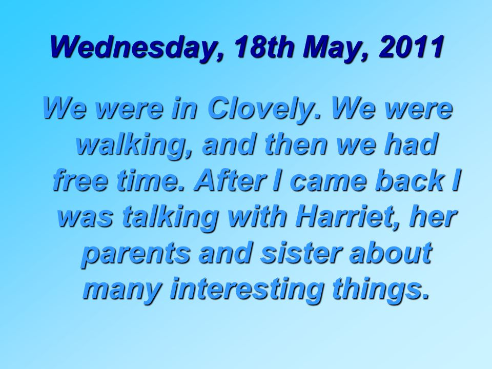 Wednesday, 18th May, 2011 We were in Clovely. We were walking, and then we had free time.
