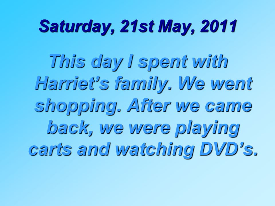 Saturday, 21st May, 2011 This day I spent with Harriet's family.