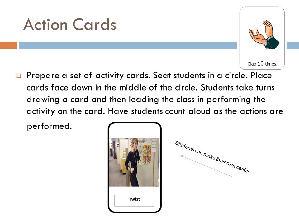 Action Cards  Prepare a set of activity cards. Seat students in a circle.
