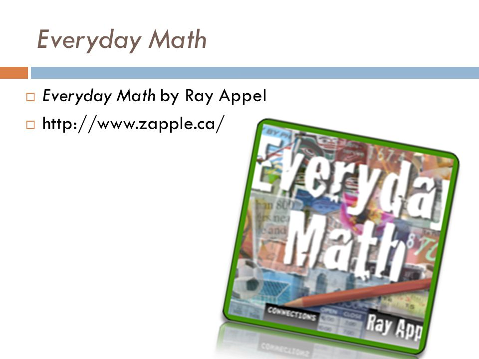Everyday Math  Everyday Math by Ray Appel  http://www.zapple.ca/