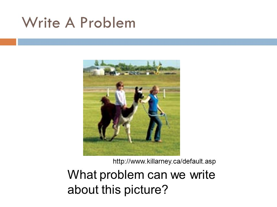Write A Problem What problem can we write about this picture http://www.killarney.ca/default.asp