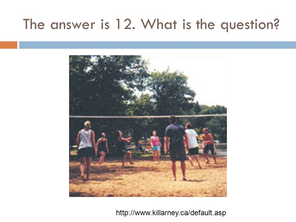 The answer is 12. What is the question http://www.killarney.ca/default.asp