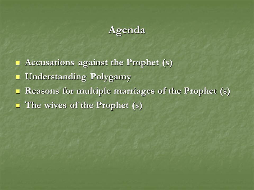 Agenda Accusations against the Prophet (s) Accusations against the Prophet (s) Understanding Polygamy Understanding Polygamy Reasons for multiple marriages of the Prophet (s) Reasons for multiple marriages of the Prophet (s) The wives of the Prophet (s) The wives of the Prophet (s)