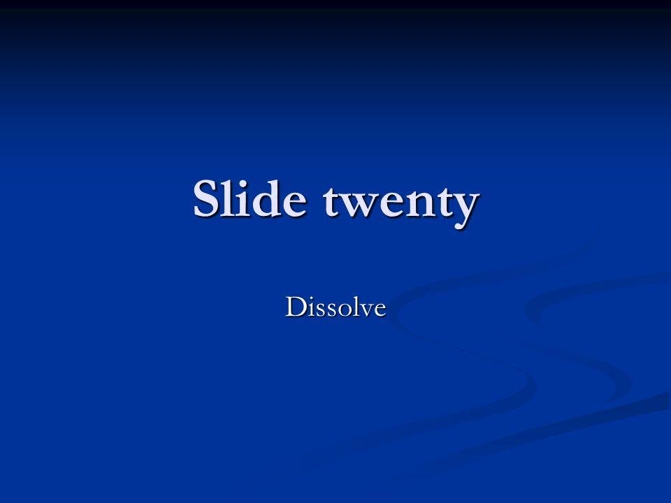 Slide twenty Dissolve