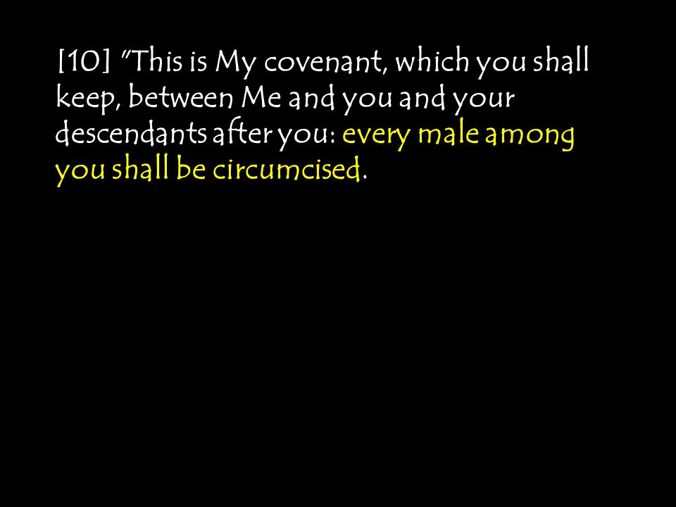 [10] This is My covenant, which you shall keep, between Me and you and your descendants after you: every male among you shall be circumcised.