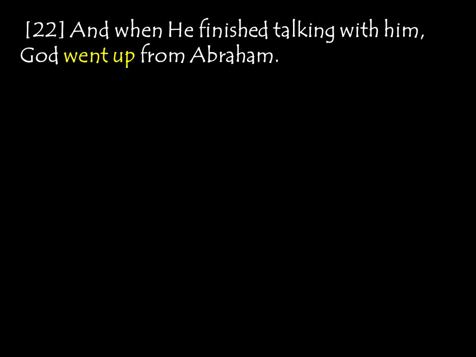 [22] And when He finished talking with him, God went up from Abraham.