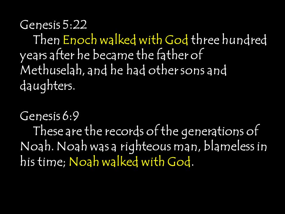 Genesis 5:22 Then Enoch walked with God three hundred years after he became the father of Methuselah, and he had other sons and daughters.