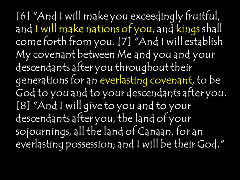 [6] And I will make you exceedingly fruitful, and I will make nations of you, and kings shall come forth from you.