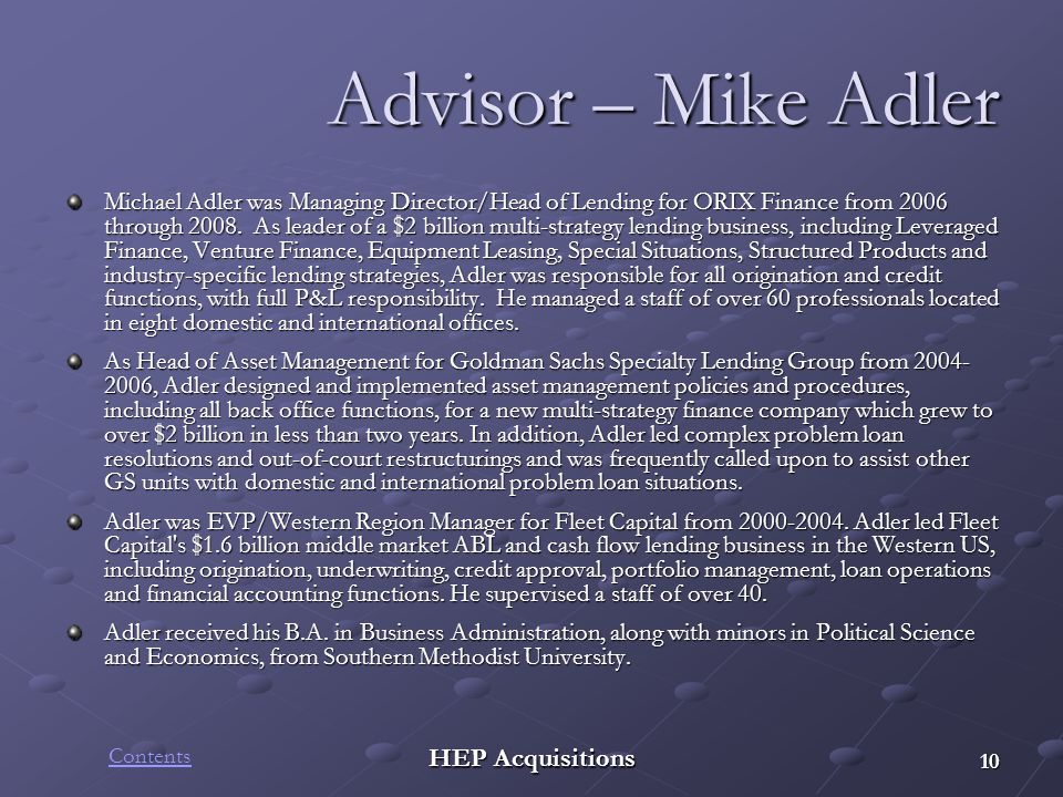 HEP Acquisitions Advisor – Mike Adler Michael Adler was Managing Director/Head of Lending for ORIX Finance from 2006 through 2008. As leader of a $2 b
