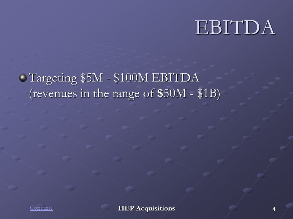 HEP Acquisitions EBITDA Targeting $5M - $100M EBITDA (revenues in the range of $50M - $1B) 4 Contents