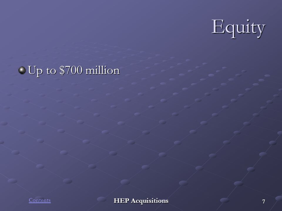 HEP Acquisitions Equity Up to $700 million 7 Contents