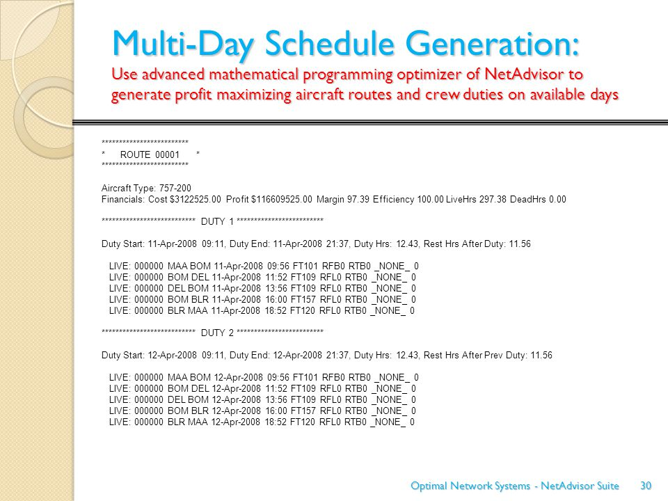 Multi-Day Schedule Generation: Use advanced mathematical programming optimizer of NetAdvisor to generate profit maximizing aircraft routes and crew du
