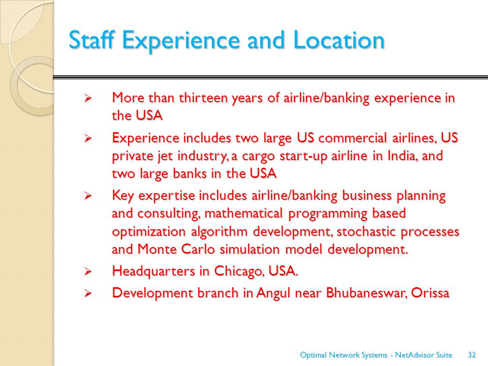 Staff Experience and Location Staff Experience and Location  More than thirteen years of airline/banking experience in the USA  Experience includes