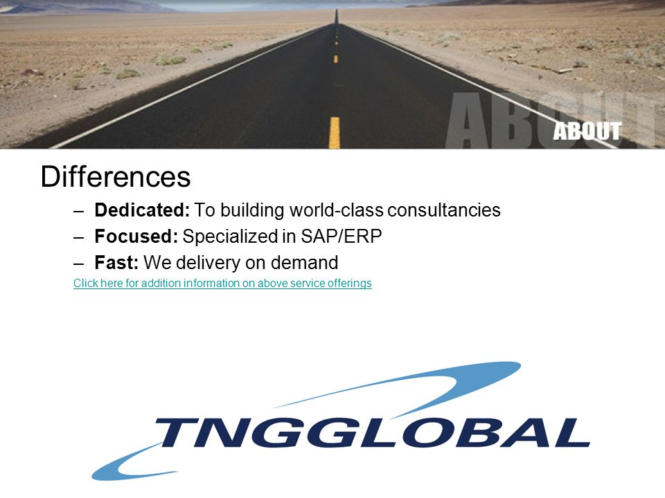 Differences –Dedicated: To building world-class consultancies –Focused: Specialized in SAP/ERP –Fast: We delivery on demand Click here for addition in