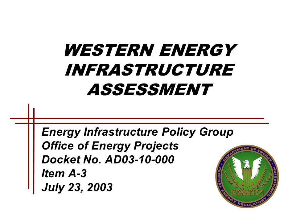 WESTERN ENERGY INFRASTRUCTURE ASSESSMENT Energy Infrastructure Policy Group Office of Energy Projects Docket No.