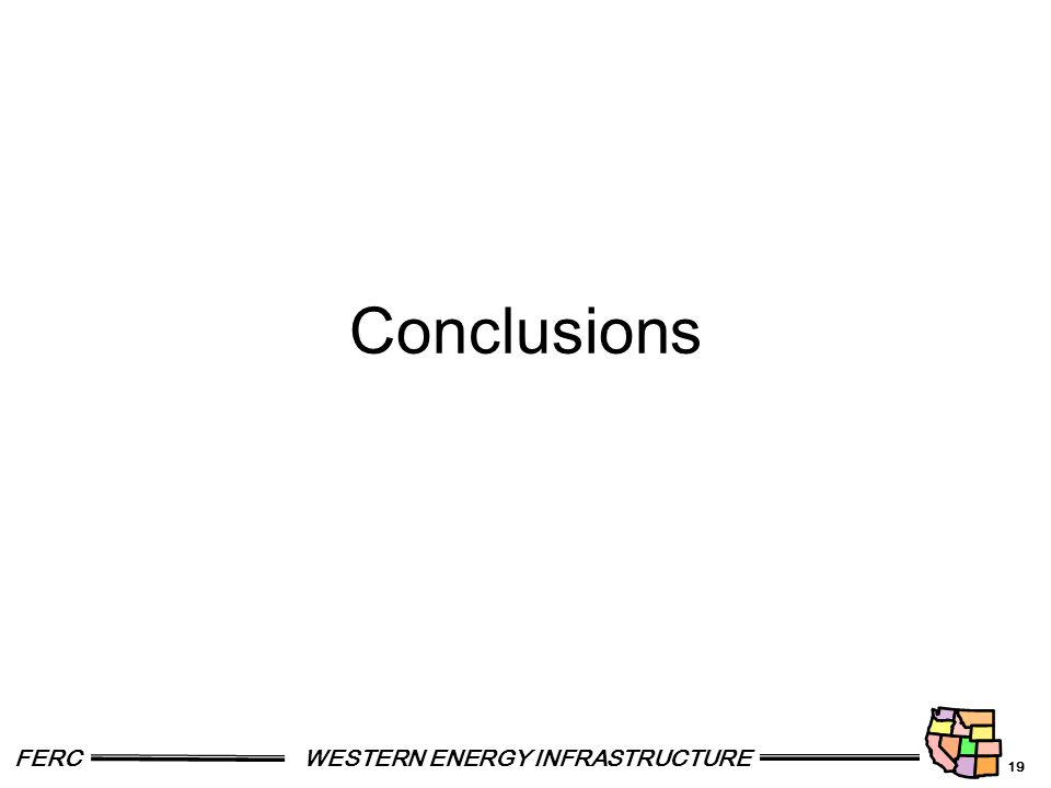 19 FERCWESTERN ENERGY INFRASTRUCTURE Conclusions