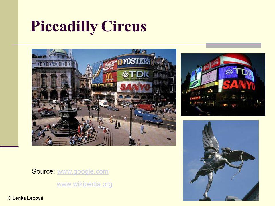 © Lenka Lexová Piccadilly Circus Source: www.google.comwww.google.com www.wikipedia.org