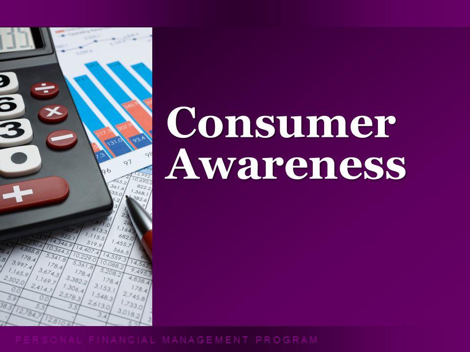 P E R S O N A L F I N A N C I A L M A N A G E M E N T P R O G R A M Consumer Awareness