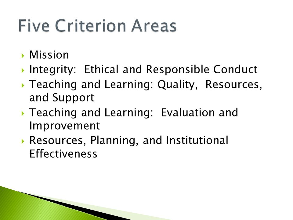  Mission  Integrity: Ethical and Responsible Conduct  Teaching and Learning: Quality, Resources, and Support  Teaching and Learning: Evaluation and Improvement  Resources, Planning, and Institutional Effectiveness