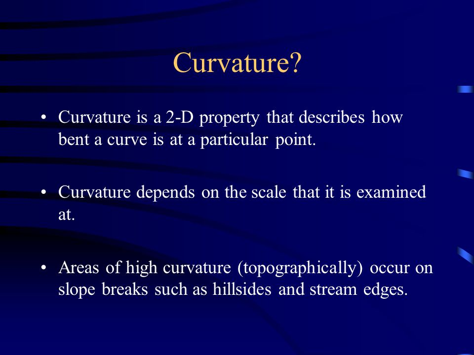 Curvature. Curvature is a 2-D property that describes how bent a curve is at a particular point.