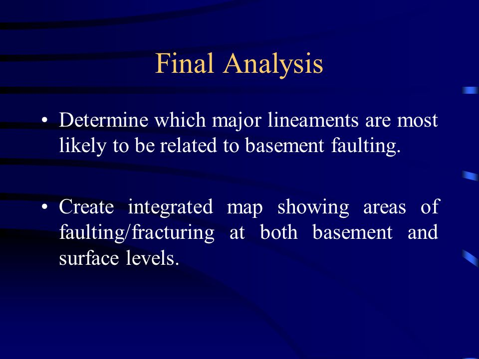 Final Analysis Determine which major lineaments are most likely to be related to basement faulting.