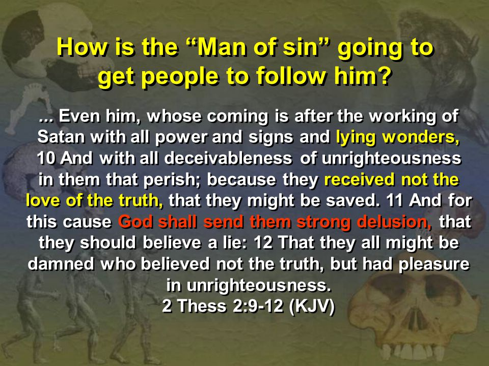 "How is the ""Man of sin"" going to get people to follow him?... Even him, whose coming is after the working of Satan with all power and signs and lying"