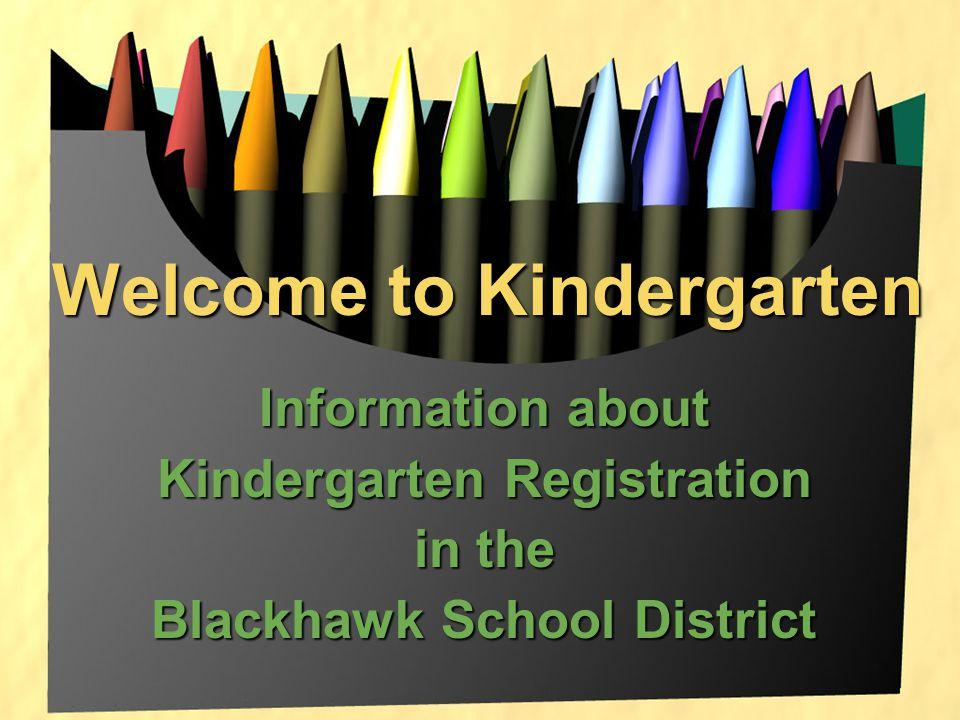 Welcome to Kindergarten Information about Kindergarten Registration in the Blackhawk School District