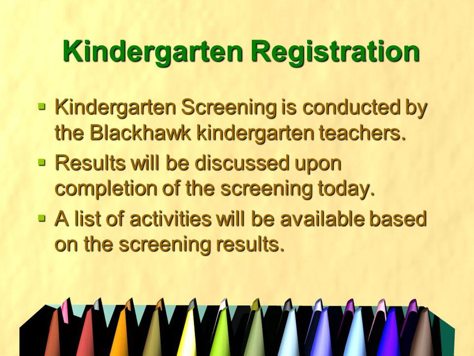 Kindergarten Registration  Kindergarten Screening is conducted by the Blackhawk kindergarten teachers.