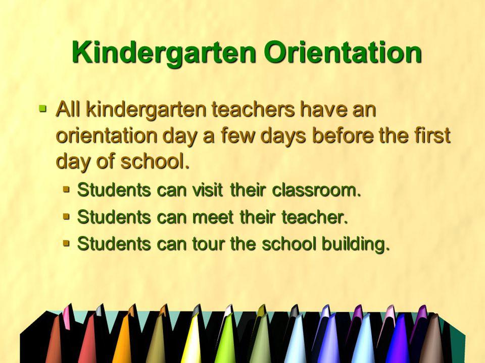 Kindergarten Orientation  All kindergarten teachers have an orientation day a few days before the first day of school.