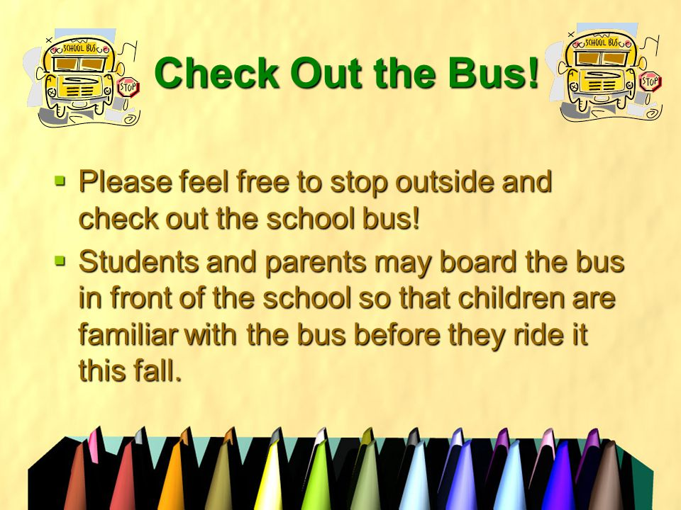 Check Out the Bus.  Please feel free to stop outside and check out the school bus.