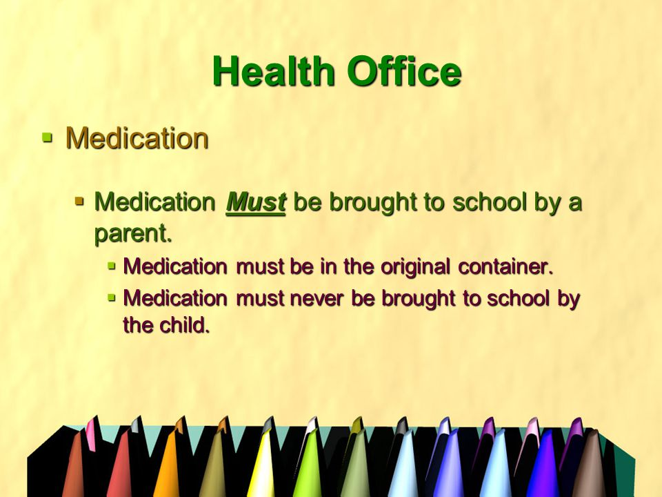 Health Office  Medication  Medication Must be brought to school by a parent.