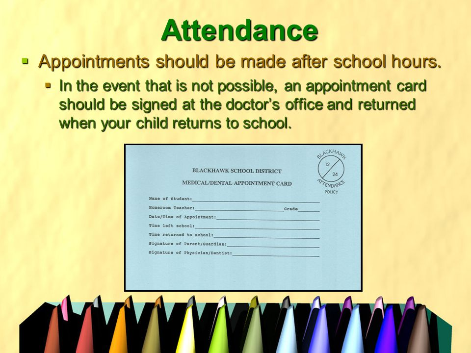 Attendance  Appointments should be made after school hours.
