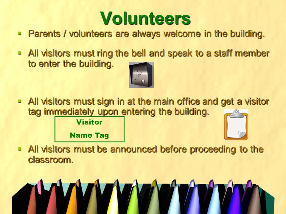 Volunteers  Parents / volunteers are always welcome in the building.