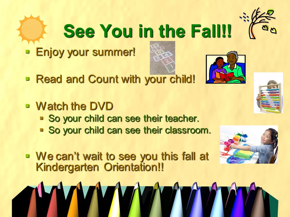 See You in the Fall!.  Enjoy your summer.  Read and Count with your child.