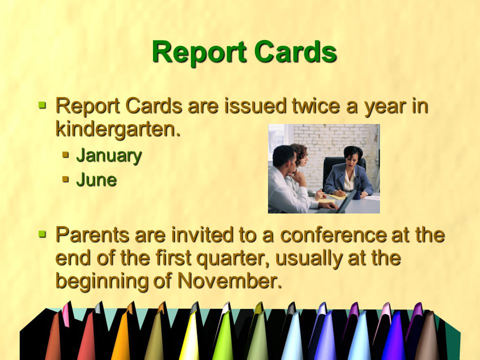 Report Cards  Report Cards are issued twice a year in kindergarten.