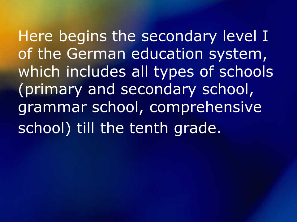 Here begins the secondary level I of the German education system, which includes all types of schools (primary and secondary school, grammar school, comprehensive school) till the tenth grade.