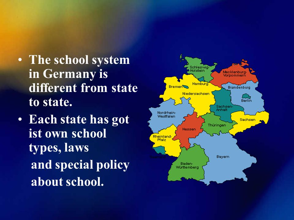 The school system in Germany is different from state to state.